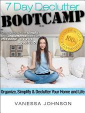 The 7 Day Declutter Bootcamp: Minimalist Stratgies to Organize, Simplify and Declutter Your Home and Life