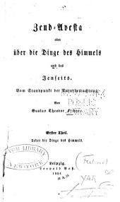 Zend-Avesta: oder über die Dinge des Himmels und des Jenseits vom Standpunkt der Naturbetrachtung, Band 1
