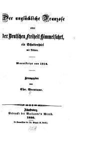 Der unglückliche Franzose: oder, Der Deutschen Freiheit Himmelfahrt; ein Schatenspiel. Manuskript von 1816