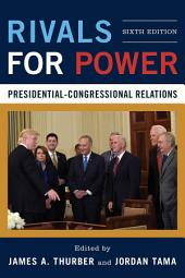 Rivals for Power: Presidential-Congressional Relations, Edition 6