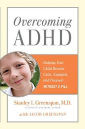 Overcoming Adhd: Helping Your Child Become Calm, Engaged, and Focused-Without a Pill