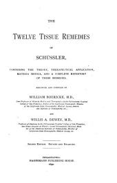 The Twelve Tissue Remedies of Schuessler, Comprising the Theory, Therapeutical Application, Materia Medica and a Complete Repertory of These Remedies