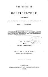 Magazine of Horticulture, Botany, and All Useful Discoveries and Improvements in Rural Affairs: Volume 23