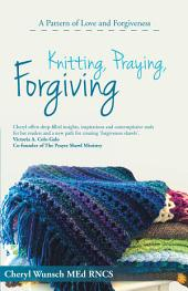 Knitting, Praying, Forgiving: A Pattern of Love and Forgiveness