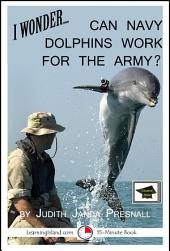 I Wonder…Can Navy Dolphins Work for the Army?: Educational Version
