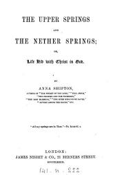 The upper springs and the nether springs; or, Life hid with Christ in God