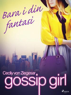 Gossip Girl  Bara i din fantasi PDF