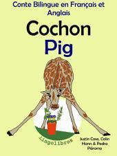 Conte Bilingue en Français et Anglais: Cochon - Pig: Apprendre l'anglais