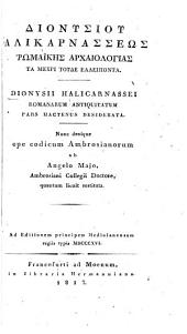 Dionysios Halikarnasseōs Rōmaikēs archaiologias: Dionysii Halicarnassei Romanarum antiquitam pars hactenus desiderata