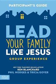 Lead Your Family Like Jesus Group Experience  Participant S Guide