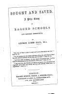 Sought and Saved: a prize essay on Ragged Schools and kindred Institutions
