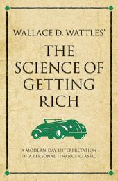 Wallace D. Wattles' the Science of Getting Rich: A Modern-Day Interpretation of a Self-Help Classic
