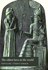 The Oldest Laws in the World: Being an Account of the Hammurabi Code and the Sinaitic Legislation, with a Complete Translation of the Great Babylonian Inscription Discovered at Susa