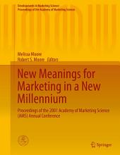 New Meanings for Marketing in a New Millennium: Proceedings of the 2001 Academy of Marketing Science (AMS) Annual Conference