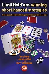 Limit Hold'em: Winning Short-handed Strategies: Techniques for Limit Hold'em Games with Six Players or Less