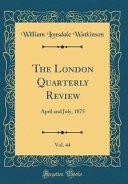 The London Quarterly Review  Vol  44 PDF
