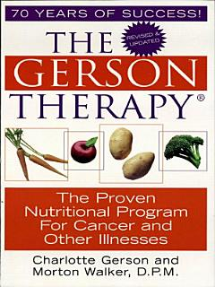 The Gerson Therapy  The Amazing Nutritional Program for Cancer and Other Illnesses  Revised And Updated  Book