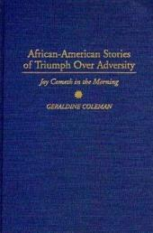 African-American Stories of Triumph Over Adversity: Joy Cometh in the Morning