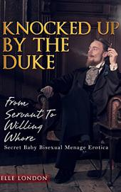 Knocked Up By The Duke: Secret Baby Bisexual Menage Romance