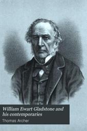 William Ewart Gladstone and his contemporaries: Volume 1