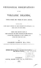 Geological Observations on the Volcanic Islands, Visited During the Voyage of H.M.S. Beagle: Together with Some Brief Notices on the Geology of Australia and the Cape of Good Hope. Being the Second Part of the Geology of the Voyage of the Beagle Under the Command of Capt. Fitzroy, R.N. During the Years 1832 to 1836