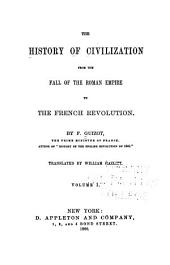 The History of Civilization, from the Fall of the Roman Empire to the French Revolution: Volumes 1-2