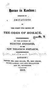 Horace in London: Consisting of Imitations of the First Two Books of the Odes of Horace