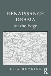 Renaissance Drama on the Edge