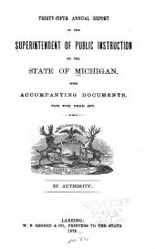 Annual Report of the Superintendent of Public Instruction of the State of Michigan: With Accompanying Documents, for the Year ..., Volume 35