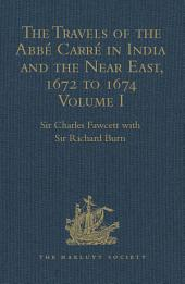 The Travels of the Abbé Carré in India and the Near East, 1672 to 1674: Volume I. From France through Syria, Iraq and the Persian Gulf to Surat, Goa, and Bijapur, with an account of his grave illness