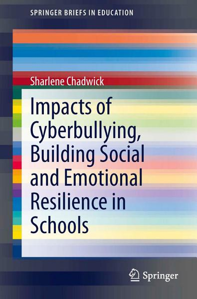 Download Impacts of Cyberbullying  Building Social and Emotional Resilience in Schools Book