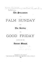 The Procession for Palm Sunday, and the Service for Good Friday: Adapted from the Sarum Missal