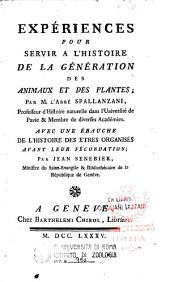 Experiences pour servir a l'histoire de la generation des animaux et des plantes; par M. l'abbe Spallanzani ... avec une ebauche de l'histoire des etres organises avant leur fecondation; par Jean Senebier ...