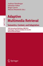 Adaptive Multimedia Retrieval: Semantics, Context, and Adaptation: 10th International Workshop, AMR 2012, Copenhagen, Denmark, October 24-25, 2012, Revised Selected Papers