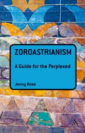 Zoroastrianism  A Guide for the Perplexed PDF