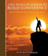 1,001 Pearls of Wisdom to Build Confidence: Advice and Guidance to Inspire You in Love, Life, and Work