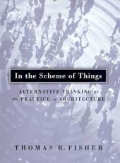 In the Scheme of Things: Alternative Thinking on the Practice of Architecture