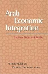 Arab Economic Integration: Between Hope and Reality