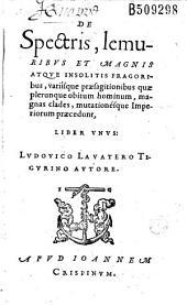 De Spectris, lemuribus et magnis atque insolitis fragoribus... liber vnus, Ludovico Lavatero Tigurino autore