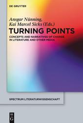 Turning Points: Concepts and Narratives of Change in Literature and Other Media