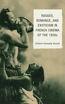 Rogues  Romance  and Exoticism in French Cinema of the 1930s PDF