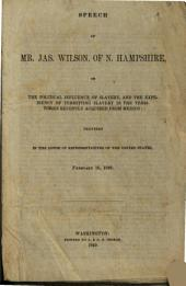 Speech of Mr. Jas. Wilson, of N. Hampshire: On the Political Influence of Slavery, and the Expediency of Permitting Slavery in the Territories Recently Acquired from Mexico