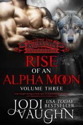RISE OF AN ALPHA MOON Volume 3