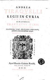 Andreae Tiraquelli ... Tractatus varii, quorum elenchum pagina sequens indicabit: postrema haec editione foelicius, quam antea, renati, accuratissimeque repurgati. Cum indice rerum ac verborum copiosissimo