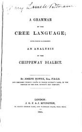 A Grammar of the Cree Language: With which is Combined an Analysis of the Chippeway Dialect