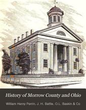 History of Morrow County and Ohio: Containing a Brief History of the State of Ohio ... a History of Morrow County ... Biographical Sketches, Portraits of Some of the Early Settlers and Prominent Men, Etc., Etc