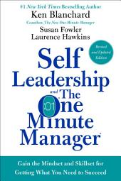 Self Leadership and the One Minute Manager Revised Edition: Gain the Mindset and Skillset for Getting What You Need to Succeed