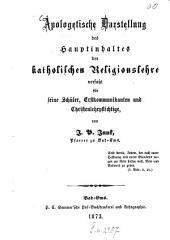 Apologetische Darstellung des Hauptinhaltes der katholischen Religionslehre verfasst für seine Schüler, Erstkommunikanten und Christenlehrpflichtige, von J. P. Junk