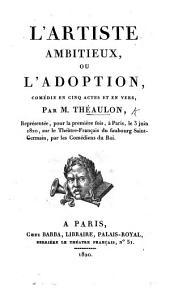 L'Artiste ambitieux, ou l'Adoption, comédie en cinq actes et en vers, etc