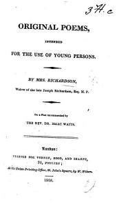 Original Poems, intended for the use of young persons. On a plan recommended by ... Dr ... Watts